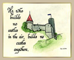 He who builds no castles
